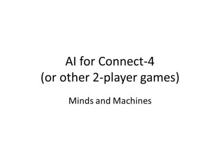 AI for Connect-4 (or other 2-player games) Minds and Machines.