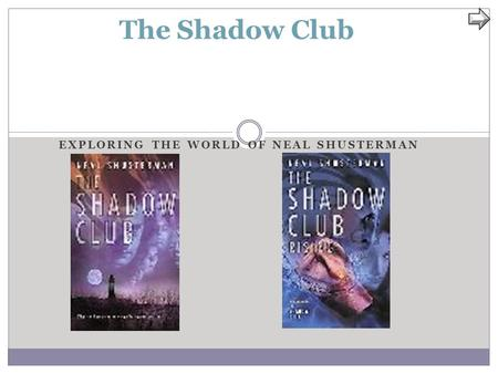 EXPLORING THE WORLD OF NEAL SHUSTERMAN The Shadow Club.