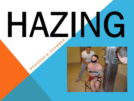 "BRANDON & DEAMBER HAZING. ""Hazing"" refers to any activity expected of someone joining a group that humiliates, degrades or risks emotional and/or physical."