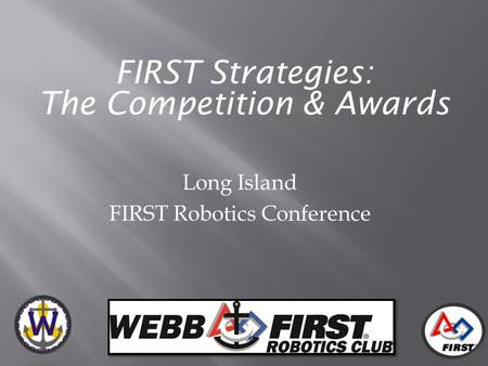 FIRST Strategies: The Competition & Awards Long Island FIRST Robotics Conference.