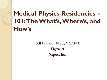 Medical Physics Residencies -101: The What's, Where's, and How's