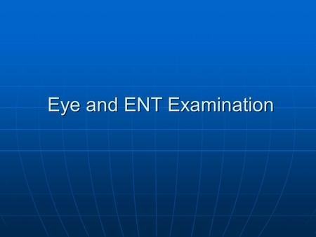 Eye and ENT Examination