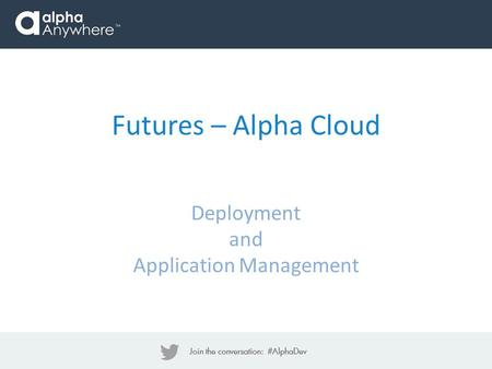 Futures – Alpha Cloud Deployment and Application Management.