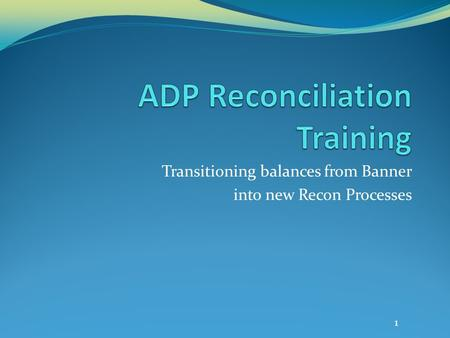 Transitioning balances from Banner into new Recon Processes 1.