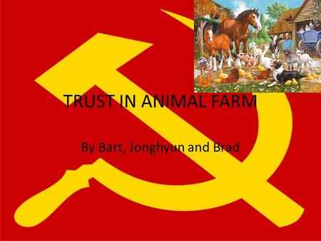the theme of trust in animal farm  who are the most trusting    trust in animal farm by bart  jonghyun and brad  who are the most trusting