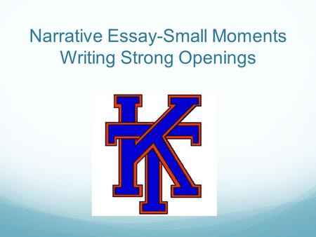 Narrative Essay-Small Moments Writing Strong Openings