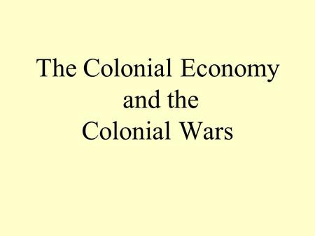 The Colonial Economy and the Colonial Wars. Summary... Two different cultural centers: – New England – Chesapeake Bay Broad participation in government.