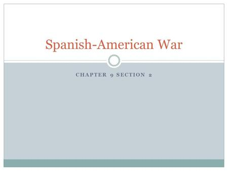 Spanish-American War Chapter 9 section 2.