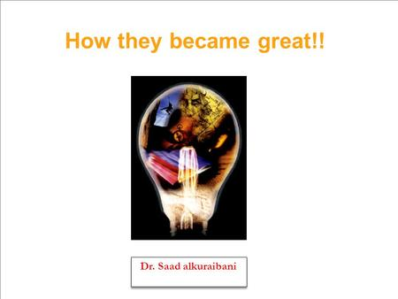 How they became great!! Dr. Saad alkuraibani. Title: How did they become great? Writer: Dr. Saad alkuraibani. Pages:200. Edition language: Arabic. Original.