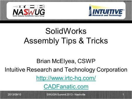 SolidWorks Assembly Tips & Tricks Brian McElyea, CSWP Intuitive Research and Technology Corporation  CADFanatic.com SWUGN Summit.