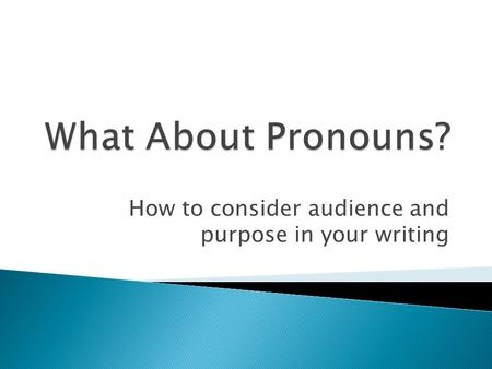 How to consider audience and purpose in your writing.