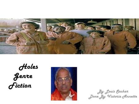 Holes Genre Fiction By: Louis Sachar Done By: Victoria Annette.