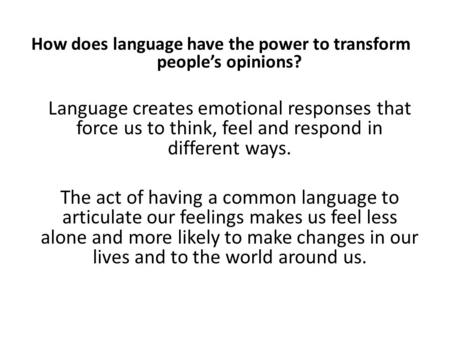 How does language have the power to transform people's opinions? Language creates emotional responses that force us to think, feel and respond in different.