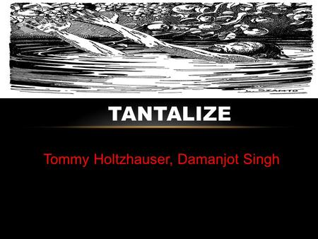 Tommy Holtzhauser, Damanjot Singh TANTALIZE. TANTALUS AND THE PELOPS Tantalus stole ambrosia from the gods which offended them, so he was punished by.
