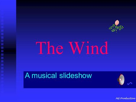 MG Production The Wind A musical slideshow MG Production The wind Is created through natural movements of air.