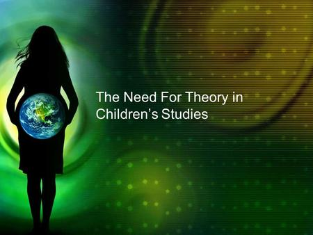 The Need For Theory in Children's Studies. Nothing Is As Simple As It Appears From here there is no turning back…