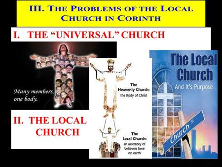 "I.THE ""UNIVERSAL"" CHURCH II. THE LOCAL CHURCH. One Head and One Body Two aspects where the Local Church should reflect the Universal Church: 1) H E IS."
