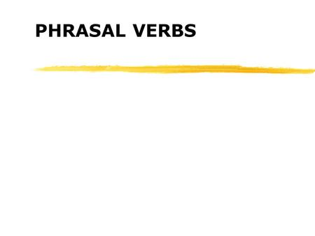 PHRASAL VERBS Phrasal Verbs What are they…? How do you use them correctly?
