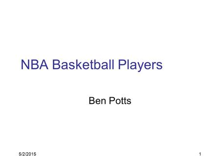 5/2/20151 NBA Basketball Players Ben Potts 5/2/20152 Allen Iverson Right now in 2008 Allen Iverson leads for the most minutes played.