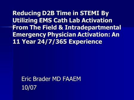 Reducing D2B Time in STEMI By Utilizing EMS Cath Lab Activation From The Field & Intradepartmental Emergency Physician Activation: An 11 Year 24/7/365.