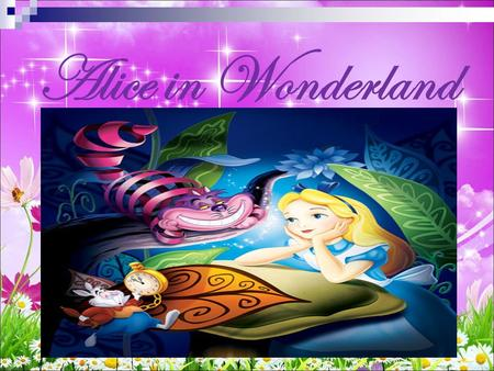 Alice in Wonderland Welcome to Wonderland! Alice is the main character of Lewis Carroll's Alice stories, Alice's Adventures in Wonderland and Alice.