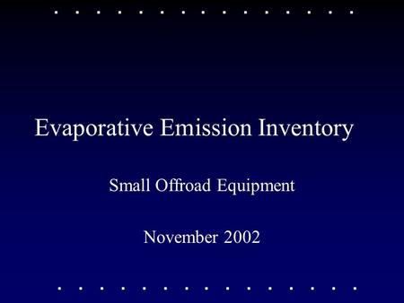 Evaporative Emission Inventory Small Offroad Equipment November 2002.