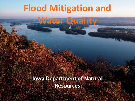 Flood Mitigation and Water Quality Iowa Department of Natural Resources.