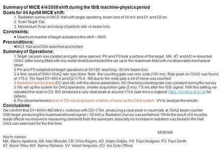 Summary of MICE 4/4/2008 shift during the ISIS machine-physics period Goals for 04 Apr08 MICE shift: 1. Radiation survey in MICE Hall with target operating,