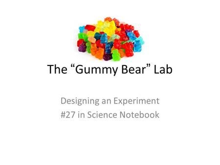 "The "" Gummy Bear "" Lab Designing an Experiment #27 in Science Notebook."
