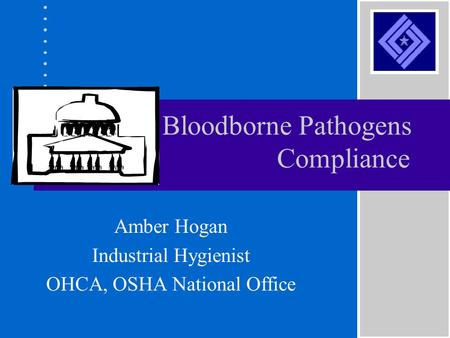 Bloodborne Pathogens Compliance Amber Hogan Industrial Hygienist OHCA, OSHA National Office.