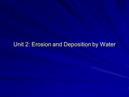 Unit 2: Erosion and Deposition by Water. Erosion The movement of sediments and other materials from one place to another. The movement of sediments and.