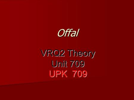 Offal VRQ2 Theory Unit 709 UPK 709.