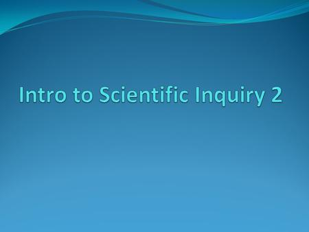 Intro to Scientific Inquiry 2