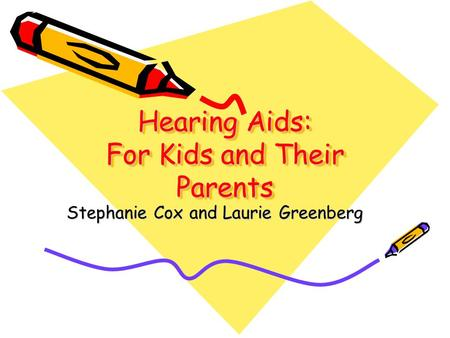 Hearing Aids: For Kids and Their Parents Stephanie Cox and Laurie Greenberg.