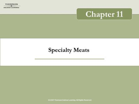 Specialty Meats © 2007 Thomson Delmar Learning. All Rights Reserved. Chapter 11.