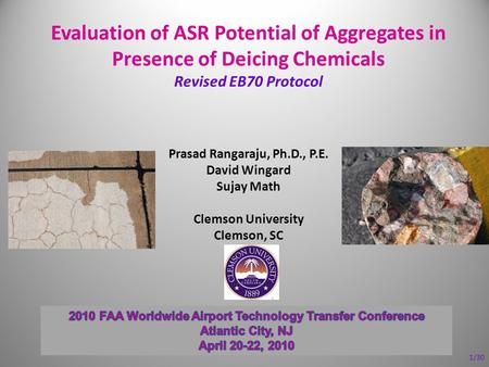 Evaluation of ASR Potential of Aggregates in Presence of Deicing Chemicals Revised EB70 Protocol Prasad Rangaraju, Ph.D., P.E. David Wingard Sujay Math.