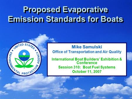 1 Proposed Evaporative Emission Standards for Boats Mike Samulski Office of Transportation and Air Quality International Boat Builders' Exhibition & Conference.