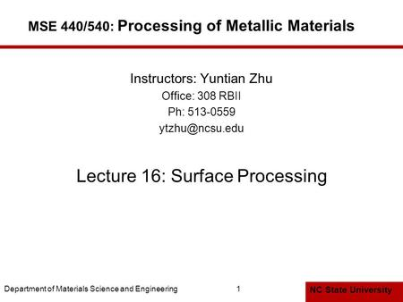 NC State University Department of Materials Science and Engineering1 MSE 440/540: Processing of Metallic Materials Instructors: Yuntian Zhu Office: 308.