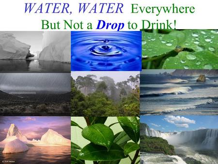 WATER, WATER Everywhere But Not a Drop to Drink!.