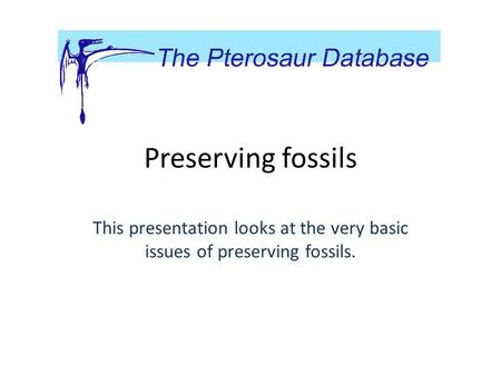 Preserving fossils This presentation looks at the very basic issues of preserving fossils.