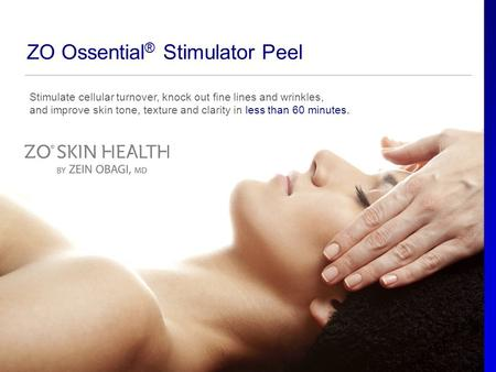Stimulate cellular turnover, knock out fine lines and wrinkles, and improve skin tone, texture and clarity in less than 60 minutes. ZO Ossential ® Stimulator.