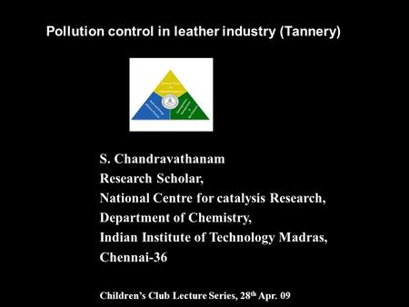 S. Chandravathanam Research Scholar, National Centre for catalysis Research, Department of Chemistry, Indian Institute of Technology Madras, Chennai-36.