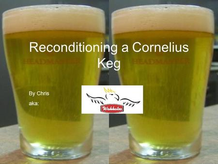 Reconditioning a Cornelius Keg By Chris aka:. Before we start…. Thanks for taking the time to have a look at this. Let me just say that this is a record.