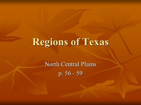 North Central Plains p. 56 - 59 Regions of Texas North Central Plains p. 56 - 59.