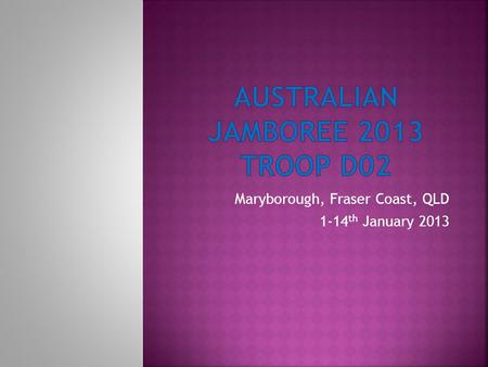 Maryborough, Fraser Coast, QLD 1-14 th January 2013.