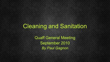 Cleaning and Sanitation Quaff General Meeting September 2010 By Paul Gagnon.