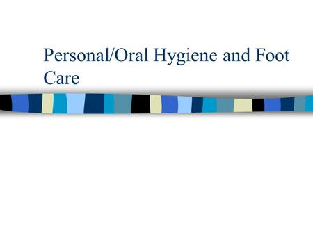 Personal/Oral Hygiene and Foot Care
