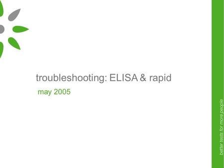 Troubleshooting: ELISA & rapid may 2005. troubleshooting: ELISA may 2005.