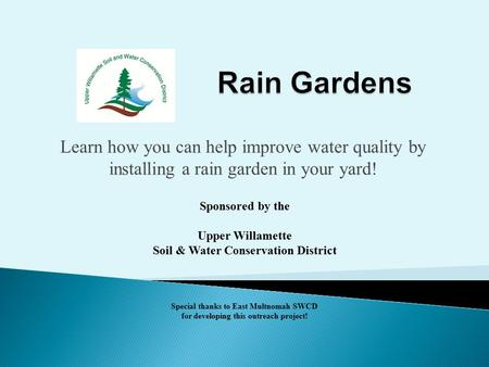Learn how you can help improve water quality by installing a rain garden in your yard! Sponsored by the Upper Willamette Soil & Water Conservation District.