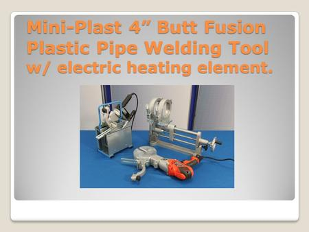 "Mini-Plast 4"" Butt Fusion Plastic Pipe Welding Tool w/ electric heating element."